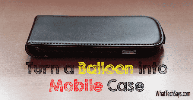 How to Turn a Balloon into Mobile Case