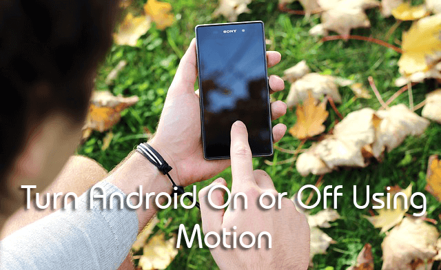 Turn Android On or Off Using Motion
