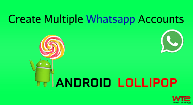 How to Create Multiple Whatsapp Accounts on Android Lollipop