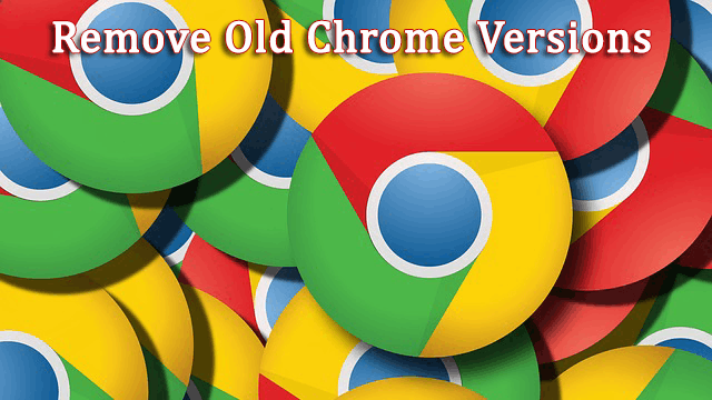 Remove Old Chrome Versions