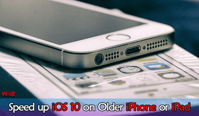 Speed up iOS 10 on Older iPhone or iPad