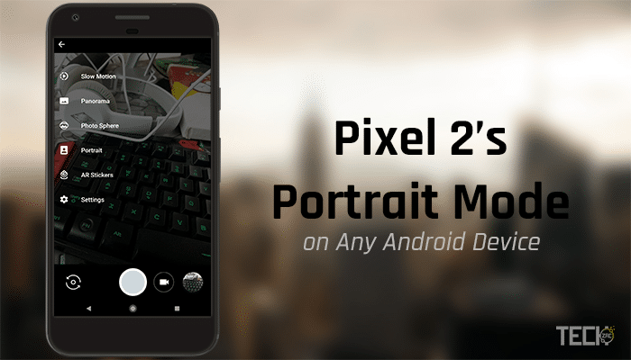 Get Pixel 2 Portrait Mode on Any Android Device
